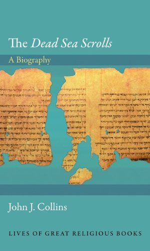 The 'Dead Sea Scrolls': A Biography (Lives of Great Religious Books), John J. Collins