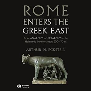 Rome Enters the Greek East | [Arthur M. Eckstein]