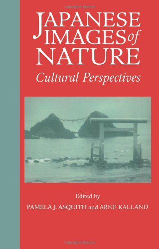 Japanese Images Of Nature: Cultural Perspectives (Nias Man And Nature In Asia)
