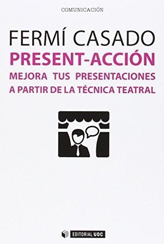 Present-acción. Mejora tus presentaciones a partir de la técnica teatral (Manuales)