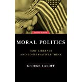 Moral Politics: How Liberals and Conservatives Think, Second Editionby George Lakoff