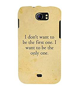 I Want To Be The Only One 3D Hard Polycarbonate Designer Back Case Cover for Micromax Canvas 2 A110 :: Micromax Canvas 2 Plus A110Q