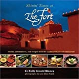 img - for Shinin' Times at The Fort, stories,recipes and celebrations at the landmark Colorado restaurant book / textbook / text book