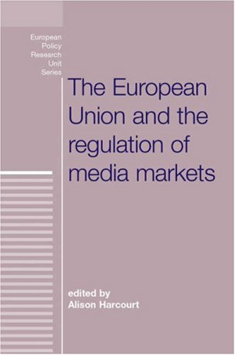 The European Union and the Regulation of Media Markets (European (European Policy Studies Series)