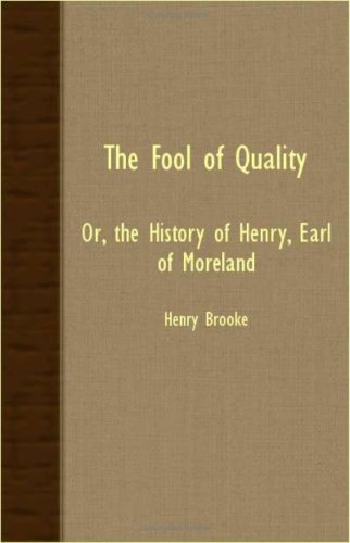 The Fool Of Quality - Or, The History Of Henry, Earl Of Moreland