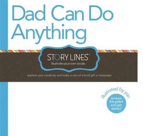 Story Lines: Dad Can Do Anything (Illustrate Your Own Book)