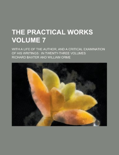 The Practical Works; With a Life of the Author, and a Critical Examination of His Writings: In Twenty-Three Volumes Volume 7