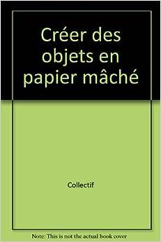 cr er des objets en papier m ch marion elliot olivier
