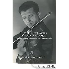 Einstein Played Second Fiddle, The Life of William Hymanson a musician and scholar (English Edition)