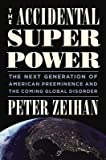 PeterZeihan The Accidental Superpower( The Next Generation of American Preeminence and the Coming Global Disorder)[ACCIDENTAL SUPERPOWER][Hardcover]