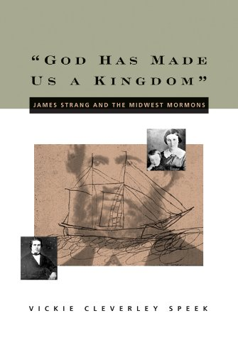 """God Has Made Us a Kingdom"": James Strang and the Midwest Mormons: Vickie C. Speek: 9781560851929: Amazon.com: Books"