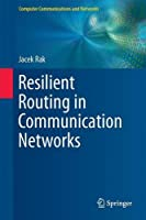 Resilient Routing in Communication Networks Front Cover