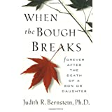 When The Bough Breaks:  Forever After the Death of a Son or Daughter ~ Judith R. Bernstein