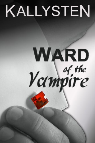 Ward of the Vampire (Ward of the Vampire Serial) by Kallysten