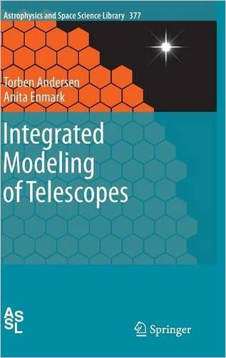 Integrated Modeling of Telescopes (Astrophysics and Space Science Library)