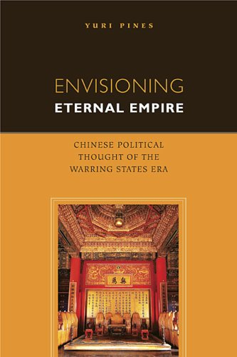 Envisioning Eternal Empire: Chinese Political Thought of the Warring States Era