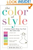 The Color of Style: A Fashion Expert Helps You Find Colors that Attract Love, Enhance Your Power, Restore Your Energy, Make a Lasting Impression, and Show the World Who Y