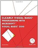 Clearly Visual Basic: Programming with Microsoft Visual Basic 2010