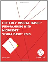 Clearly Visual Basic: Programming with Microsoft Visual Basic 2010, 2nd Edition ebook download