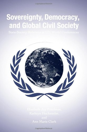 Sovereignty, Democracy, And Global Civil Society: State-society Relations at Un World Conferences (Suny Series in Global Politics)