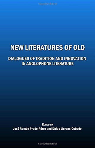 New Literatures of Old: Dialogues of Tradition and Innovation in Anglophone Literature Cambridge Scholars Publishing