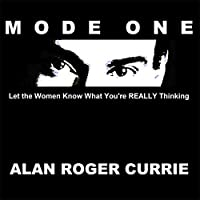 Mode One: Let the Women Know What You're REALLY Thinking Hörbuch von Alan Roger Currie Gesprochen von: Alan Roger Currie