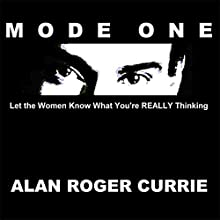 Mode One: Let the Women Know What You're Really Thinking (       UNABRIDGED) by Alan Roger Currie Narrated by Alan Roger Currie