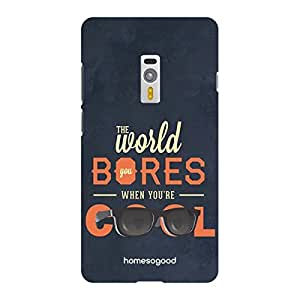 HomeSoGood The World Bores You When You Are Cool Multicolor 3D Mobile Case For OnePlus 2 (Back Cover)