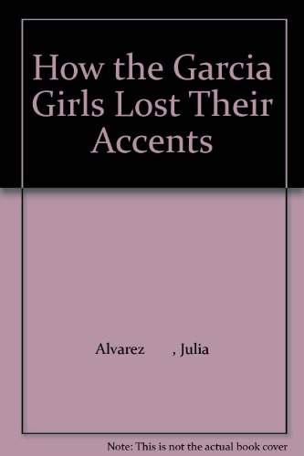 a book analysis of how the garcia girls lost their accent by julia alvarez A search for identity in julia alvarez's how how the garcía girls lost their accents a version of this essay on julia alvarez is included in the book.