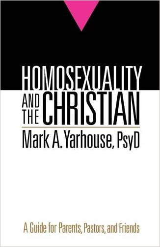 Homosexuality and the Christian: A Guide for Parents, Pastors, and Friends written by Mark A Yarhouse