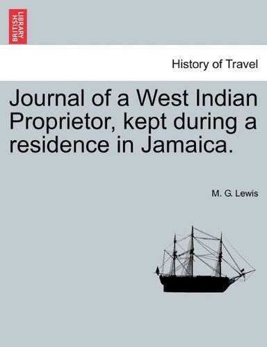 Journal of a West Indian Proprietor, kept during a residence in Jamaica.
