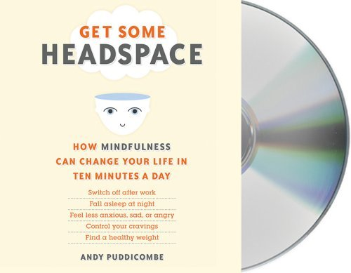 Get Some Headspace: How Mindfulness Can Change Your Life in Ten Minutes a Day by Andy Puddicombe (2012-06-05)
