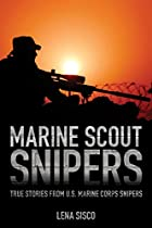 Marine Scout Snipers: True Stories From U.s. Marine Corps Snipers