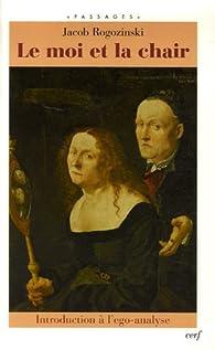 Le moi et la chair : Introduction à l\'ego-analyse par Jacob Rogozinski