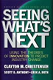 img - for Clayton M. Christensen: Seeing What's Next : Using the Theories of Innovation to Predict Industry Change (Hardcover); 2004 Edition book / textbook / text book