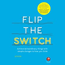 Flip the Switch: Achieve Extraordinary Things with Simple Changes to How You Think Audiobook by Jez Rose Narrated by Kris Dyer