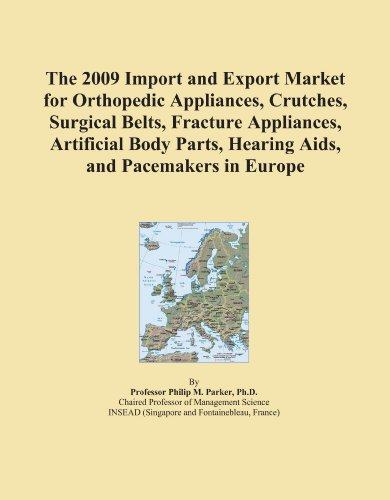 The 2009 Import and Export Market for Orthopedic Appliances, Crutches, Surgical Belts, Fracture Appliances, Artificial Body Parts, Hearing Aids, and Pacemakers in Europe PDF