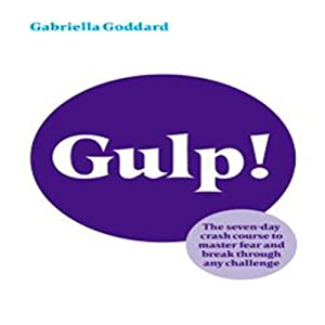 Gulp!: The 7 Day Crash Course to Master Fear and Break Through Any Challenge | [Gabriella Goddard]