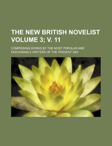 The new British Novelist Volume 3; v. 11; comprising works by the most popular and fashionable writers of the present day