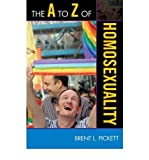 img - for [ The A to Z of Homosexuality[ THE A TO Z OF HOMOSEXUALITY ] By Pickett, Brent ( Author )Sep-02-2009 Paperback book / textbook / text book