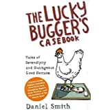 The Lucky Bugger's Casebook: Tales of Serendipity and Outrageous Good Fortuneby Daniel M. Smith