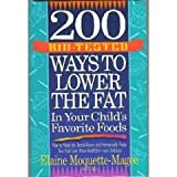 img - for 200 Kid-Tested Ways to Lower the Fat in Your Child's Favorite Foods: How to Make the Brand Name and Homemade Foods Your Kids Love More Healthful and Delicious book / textbook / text book