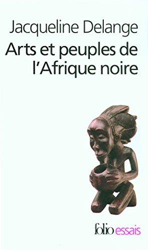 Arts et peuples de l'Afrique noire: Introduction à une analyse des créations plastiques
