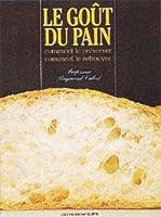 Le goût du pain : Comment le préserver, comment le retrouver