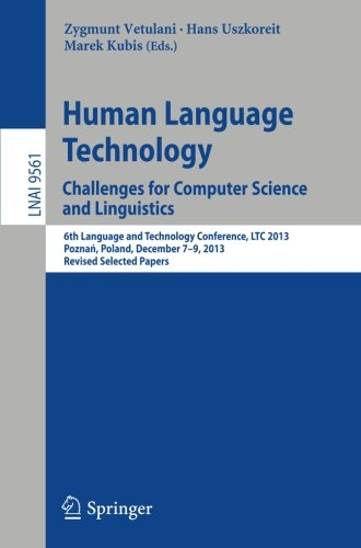 Human Language Technology. Challenges for Computer Science and Linguistics 6th Language and Technology Conference, LTC 2013, Poznań, Poland, December ... Papers (Lecture Notes in Computer Science) (Tapa Blanda)