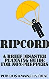 Ripcord: A Brief Disaster Planning Guide for Non-Preppers