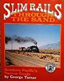 Slim Rails Through the Sand: Southern Pacific's Narrow Gauge (0870460404) by Turner, George