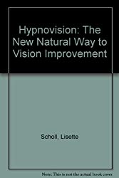 Hypnovision: The New Natural Way to Vision Improvement