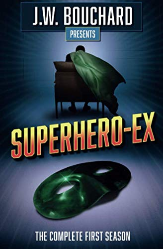 Superhero-Ex The Complete First Season [Bouchard, J.W.] (Tapa Blanda)