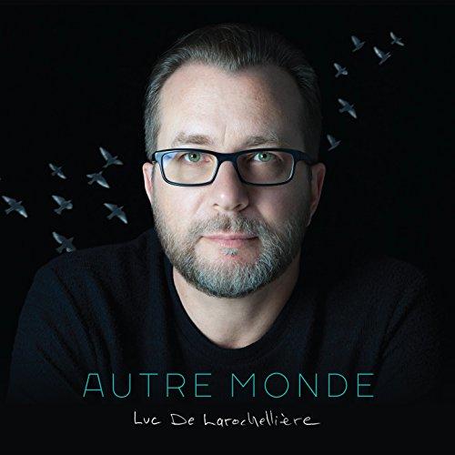 Luc De Larochelliere - Autre Monde